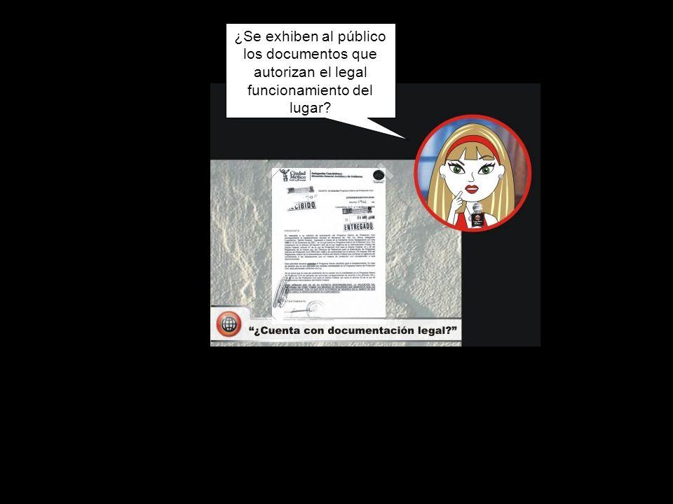 ¿Se exhiben al público los documentos que autorizan el legal funcionamiento del lugar