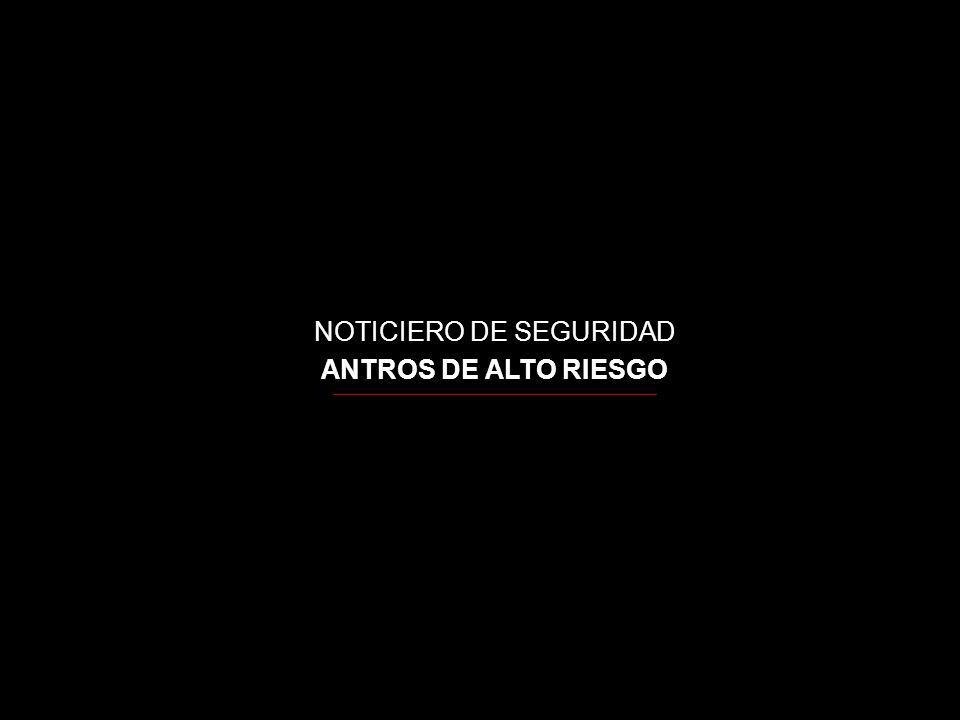 NOTICIERO DE SEGURIDAD ANTROS DE ALTO RIESGO