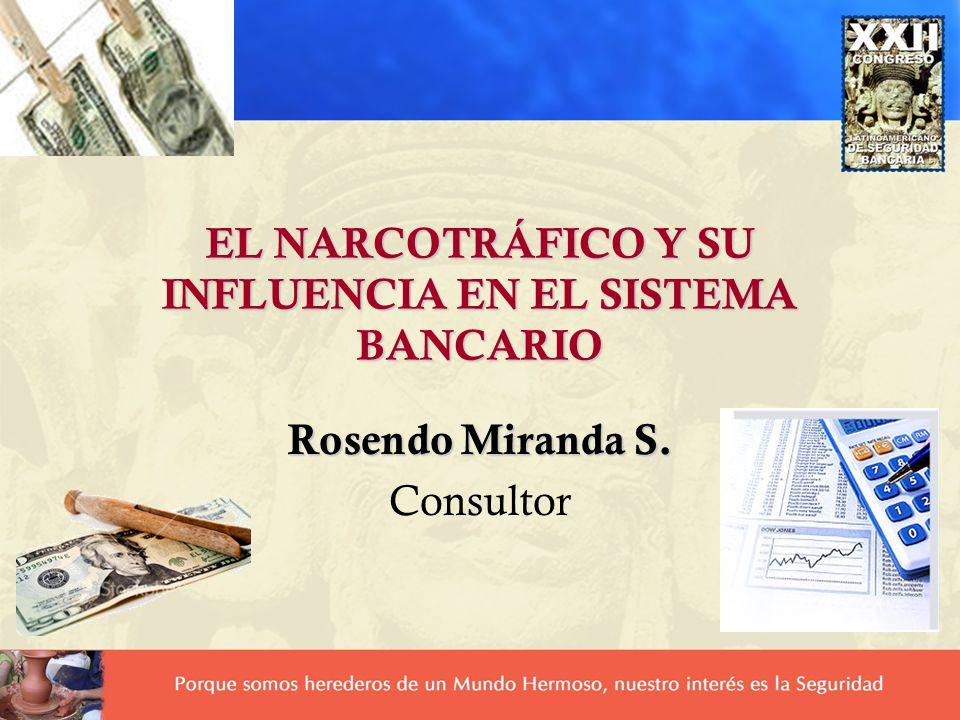 Rosendo Miranda S. Consultor EL NARCOTRÁFICO Y SU INFLUENCIA EN EL SISTEMA BANCARIO