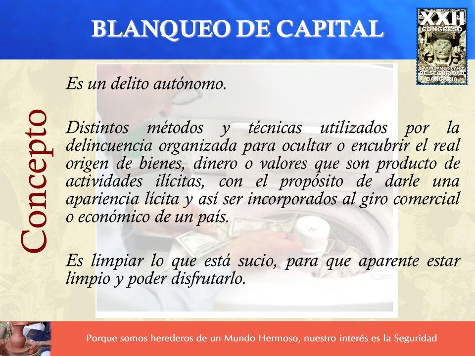 BLANQUEO DE CAPITAL Es un delito autónomo. Distintos métodos y técnicas utilizados por la delincuencia organizada para ocultar o encubrir el real orig