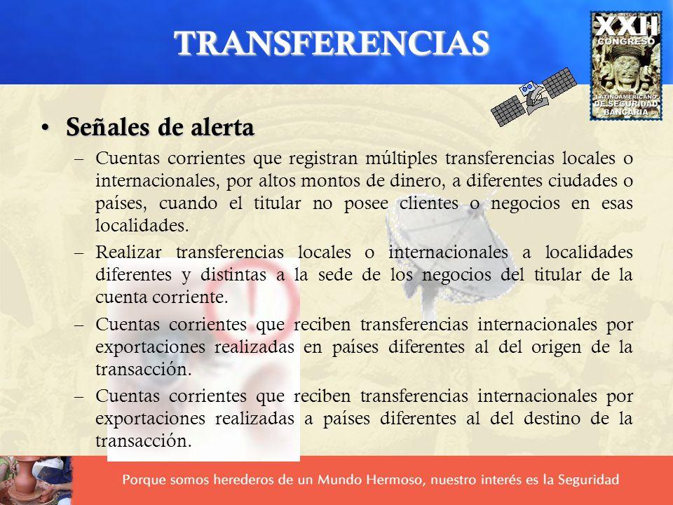 TRANSFERENCIAS Señales de alerta Señales de alerta –Cuentas corrientes que registran múltiples transferencias locales o internacionales, por altos mon