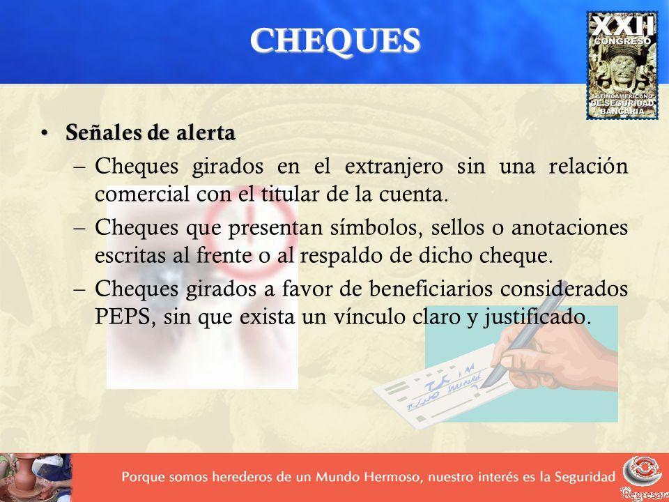 CHEQUES Señales de alerta Señales de alerta –Cheques girados en el extranjero sin una relación comercial con el titular de la cuenta. –Cheques que pre