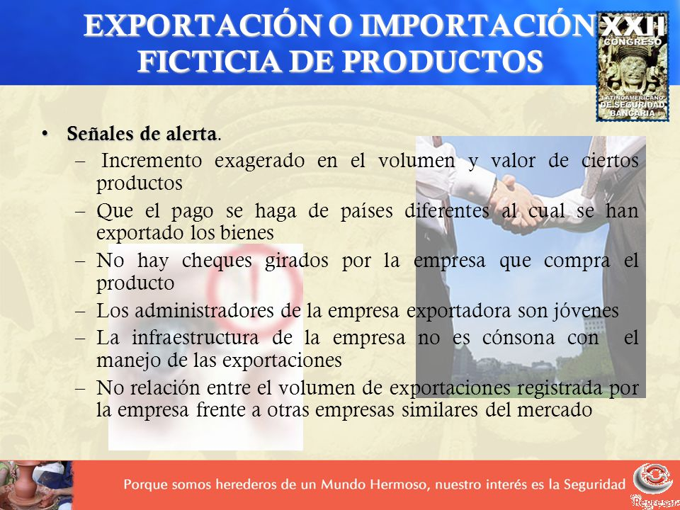 EXPORTACIÓN O IMPORTACIÓN FICTICIA DE PRODUCTOS Señales de alerta Señales de alerta. – Incremento exagerado en el volumen y valor de ciertos productos