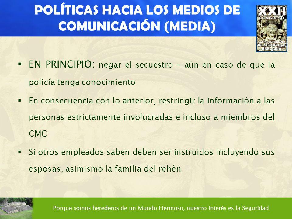 POLÍTICAS HACIA LOS MEDIOS DE COMUNICACIÓN (MEDIA) EN PRINCIPIO: negar el secuestro – aún en caso de que la policía tenga conocimiento En consecuencia