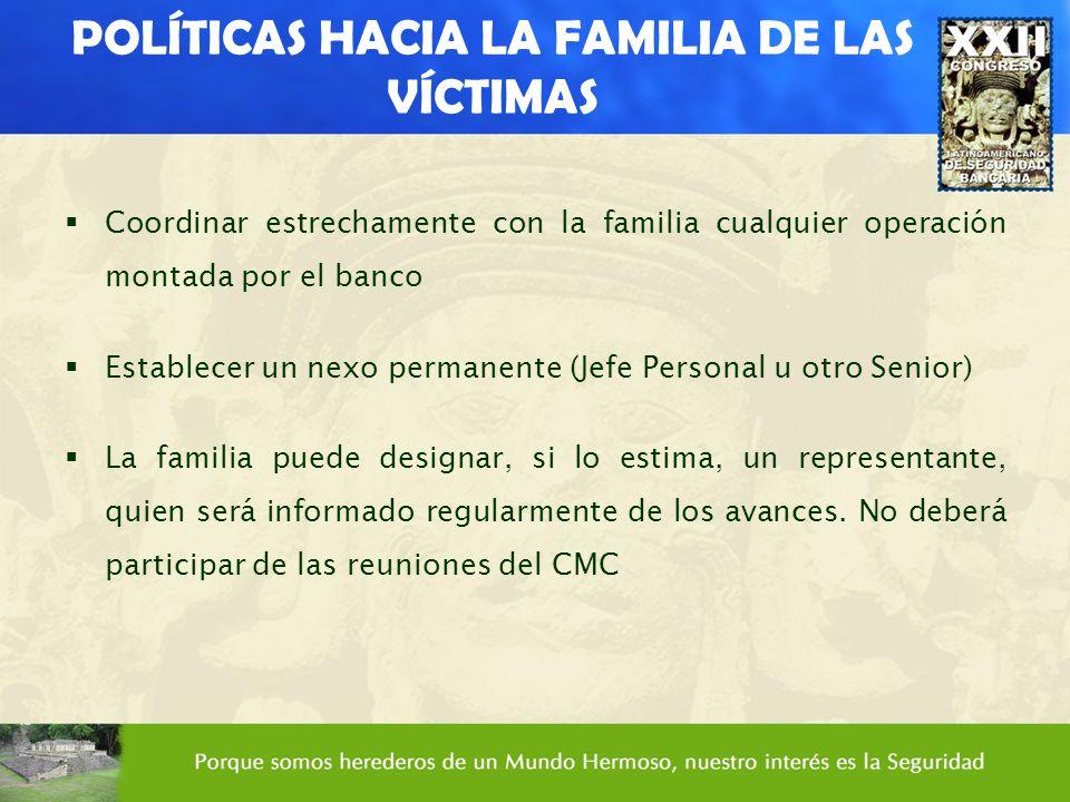 POLÍTICAS HACIA LA FAMILIA DE LAS VÍCTIMAS Coordinar estrechamente con la familia cualquier operación montada por el banco Establecer un nexo permanen