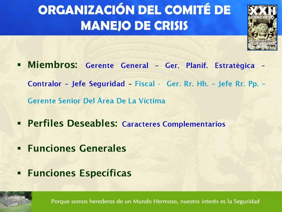 ORGANIZACIÓN DEL COMITÉ DE MANEJO DE CRISIS Miembros: Gerente General – Ger. Planif. Estratégica – Contralor – Jefe Seguridad – Fiscal - Ger. Rr. Hh.