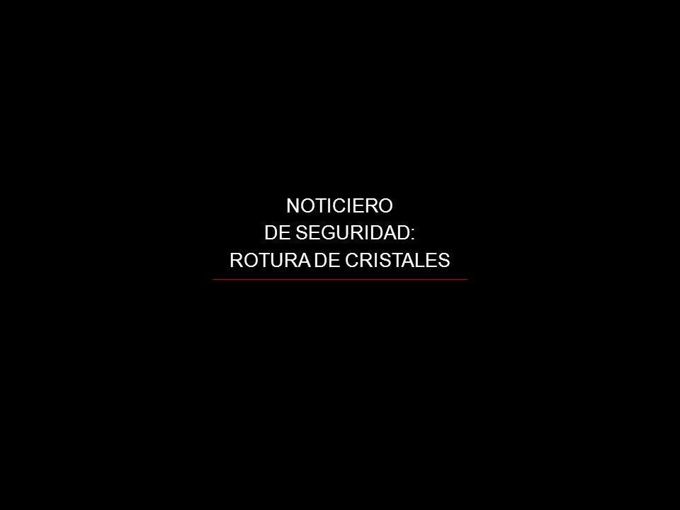 NOTICIERO DE SEGURIDAD: ROTURA DE CRISTALES