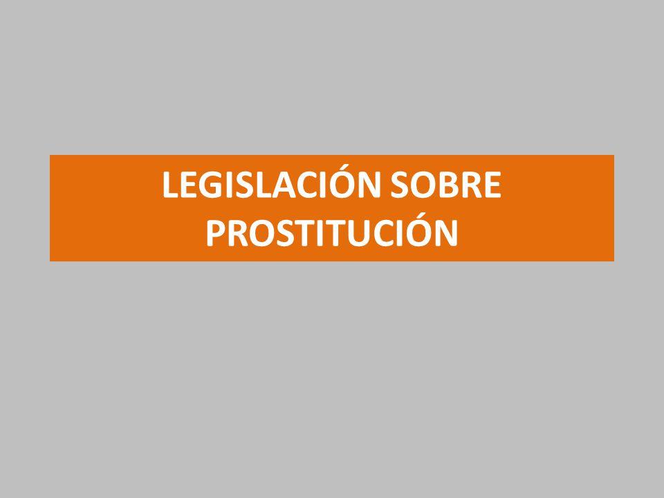 LEGISLACIÓN PROSTITUCIÓN ARGENTINA POSTURA ABOLICIONISTA Considera que la prostitución supone una agresión contra la dignidad de todas las mujeres Legislación Nacional LEY 9.143 (denominada Ley Palacios).