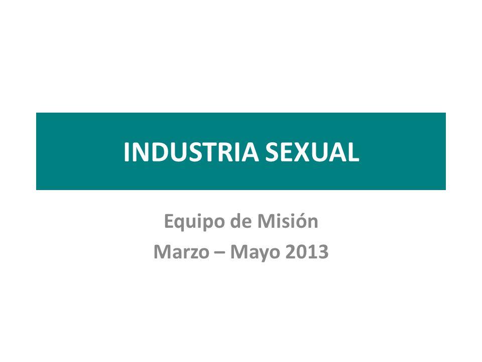 INDUSTRIA SEXUAL Equipo de Misión Marzo – Mayo 2013