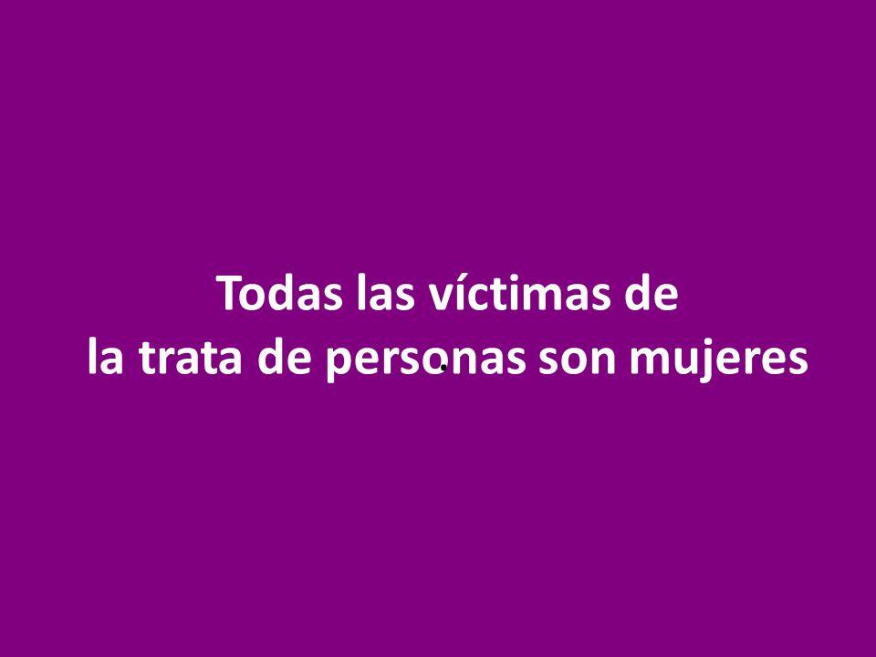 Todas las víctimas de la trata de personas son mujeres.