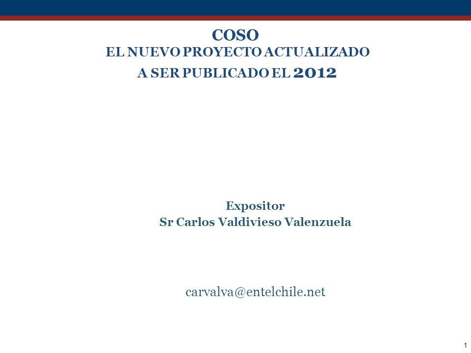 1 COSO EL NUEVO PROYECTO ACTUALIZADO A SER PUBLICADO EL 2012 Expositor Sr Carlos Valdivieso Valenzuela carvalva@entelchile.net