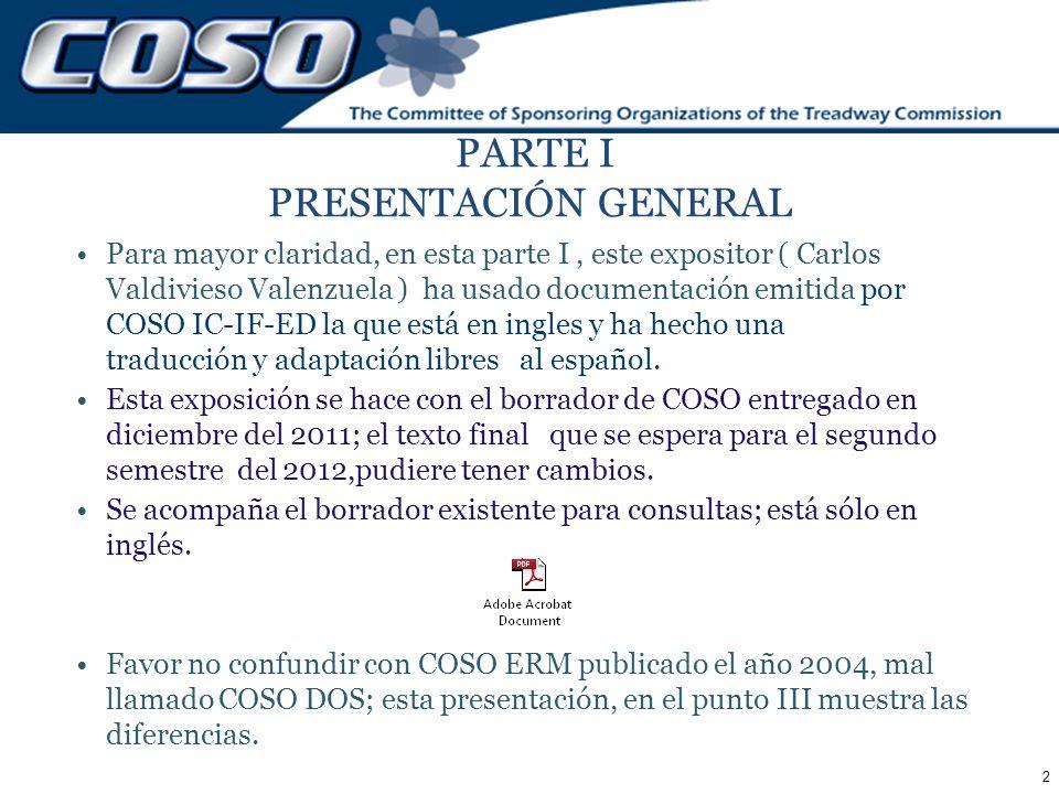 13 ALCANCE Esta exposición se hace con el borrador de COSO entregado en diciembre del 2011; el texto final para fines del 2012,pudiere tener cambios.