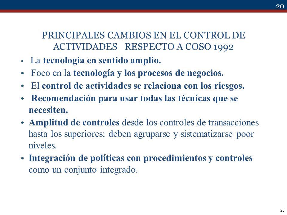 20 PRINCIPALES CAMBIOS EN EL CONTROL DE ACTIVIDADES RESPECTO A COSO 1992 La tecnología en sentido amplio. Foco en la tecnología y los procesos de nego