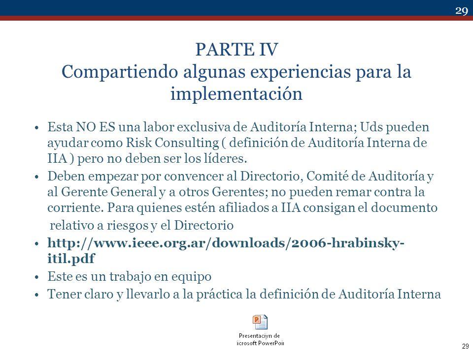 29 PARTE IV Compartiendo algunas experiencias para la implementación Esta NO ES una labor exclusiva de Auditoría Interna; Uds pueden ayudar como Risk