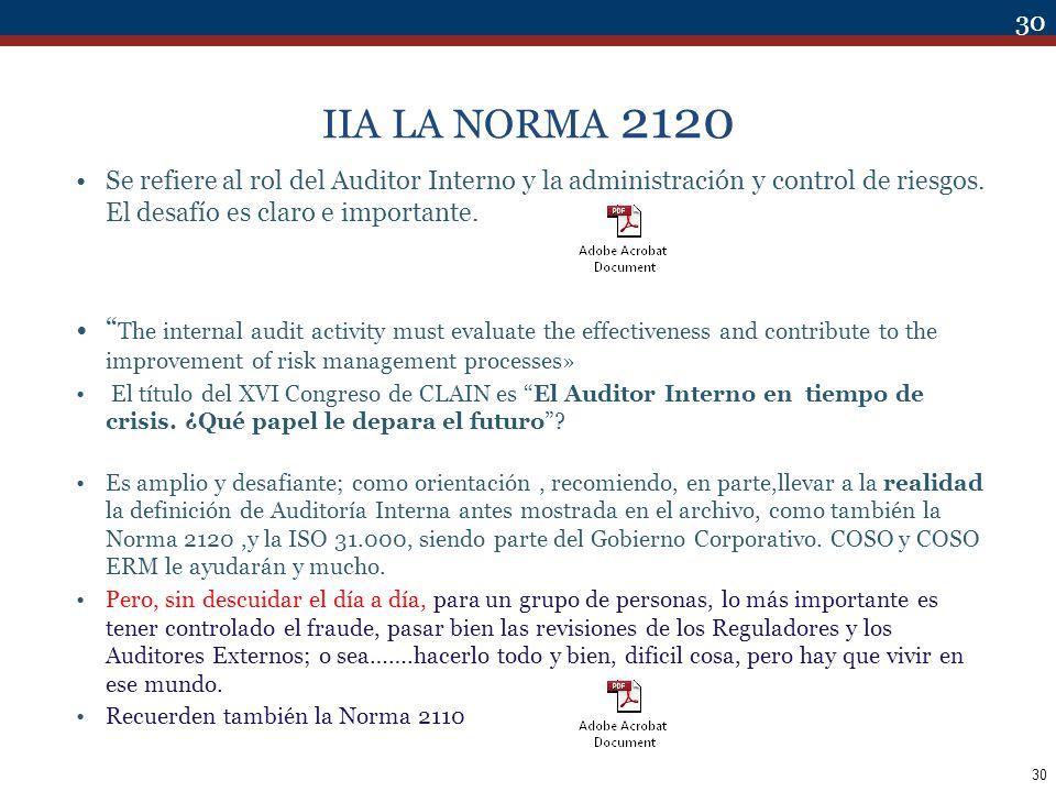 30 IIA LA NORMA 2120 Se refiere al rol del Auditor Interno y la administración y control de riesgos. El desafío es claro e importante. The internal au