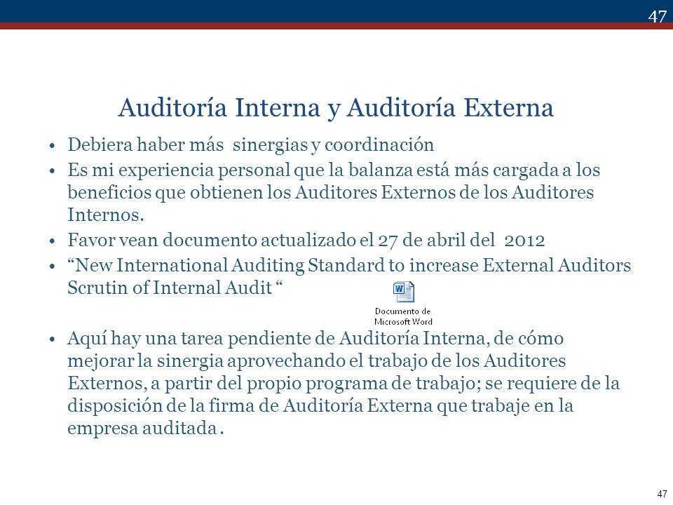 47 Auditoría Interna y Auditoría Externa Debiera haber más sinergias y coordinación Es mi experiencia personal que la balanza está más cargada a los b