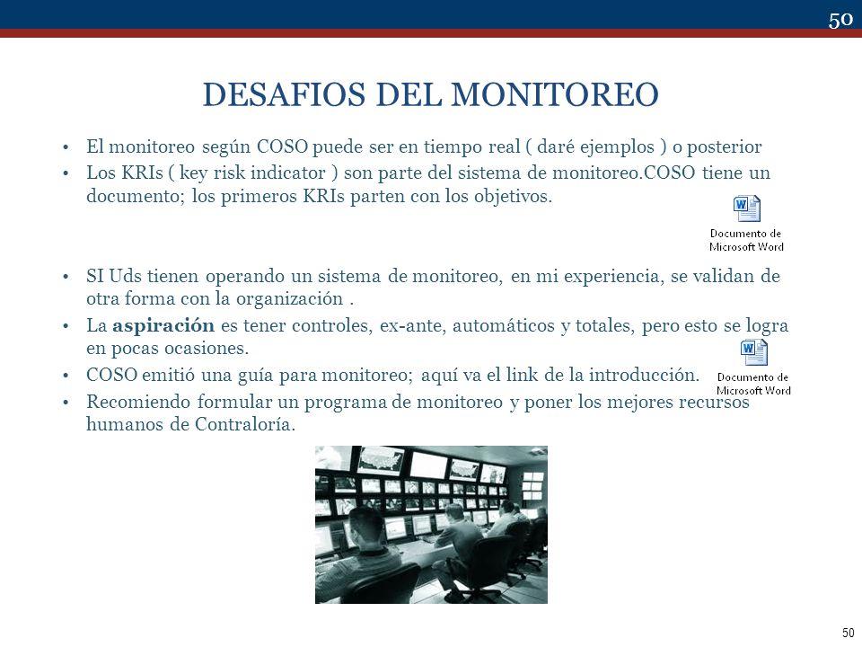 50 DESAFIOS DEL MONITOREO El monitoreo según COSO puede ser en tiempo real ( daré ejemplos ) o posterior Los KRIs ( key risk indicator ) son parte del