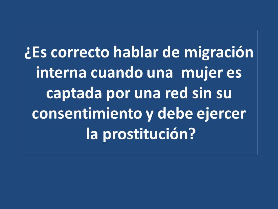 ¿Es correcto hablar de migración interna cuando una mujer es captada por una red sin su consentimiento y debe ejercer la prostitución?