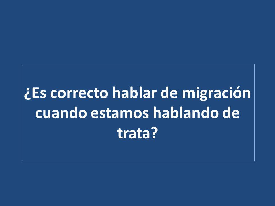 ¿Es correcto hablar de migración cuando estamos hablando de trata?