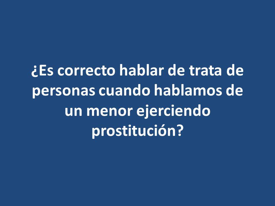 ¿Es correcto hablar de trata de personas cuando hablamos de un menor ejerciendo prostitución?