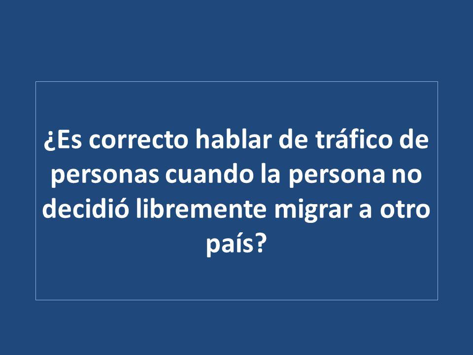 ¿Es correcto hablar de tráfico de personas cuando la persona no decidió libremente migrar a otro país?