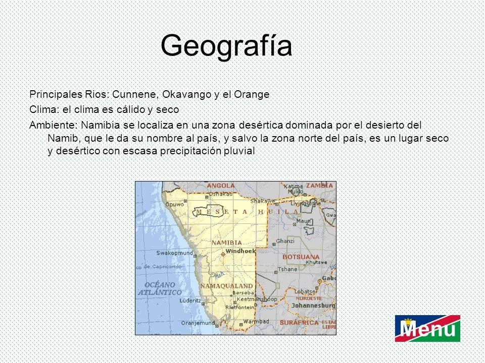 Geografía Principales Rios: Cunnene, Okavango y el Orange Clima: el clima es cálido y seco Ambiente: Namibia se localiza en una zona desértica dominad