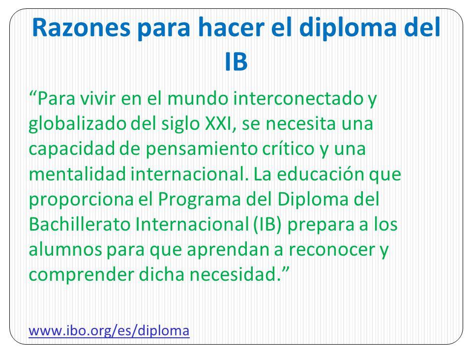 Razones para hacer el diploma del IB Para vivir en el mundo interconectado y globalizado del siglo XXI, se necesita una capacidad de pensamiento críti