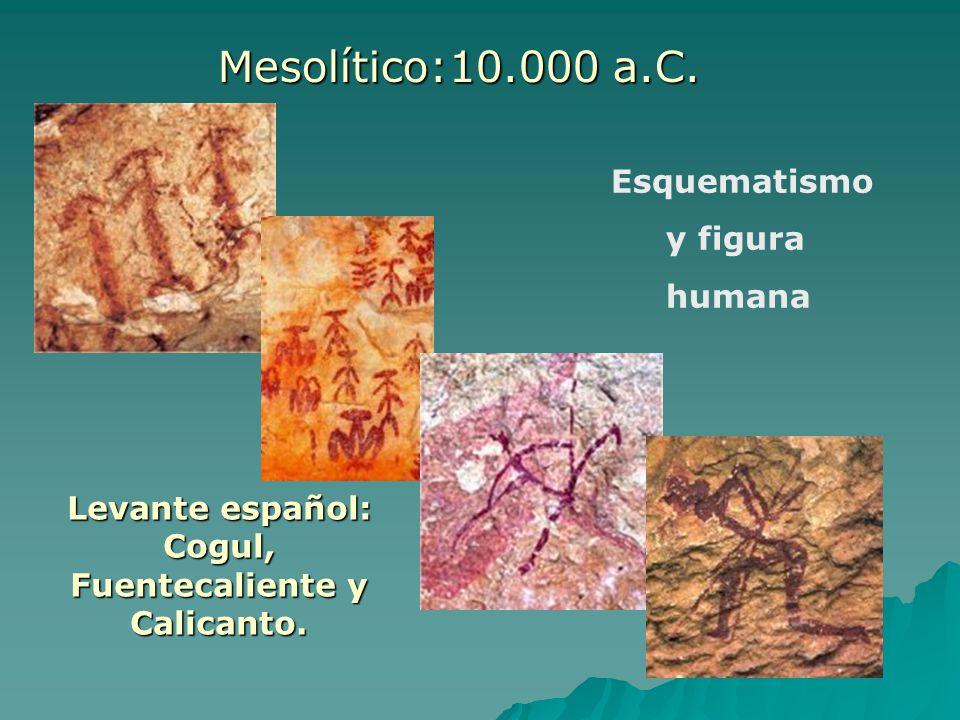 Levante español: Cogul, Fuentecaliente y Calicanto. Mesolítico:10.000 a.C. Esquematismo y figura humana