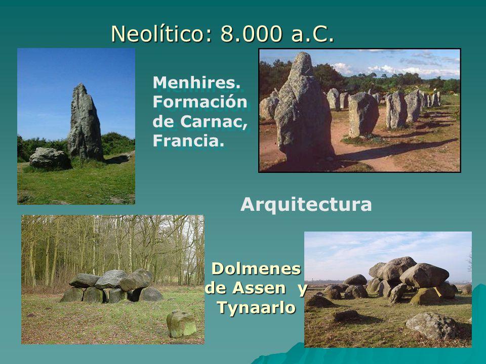 Menhires. Formación de Carnac, Francia. Neolítico: 8.000 a.C. Dolmenes de Assen y Tynaarlo Arquitectura