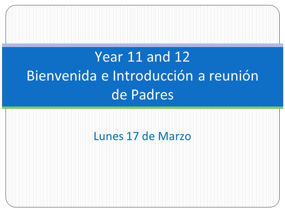 Lunes 17 de Marzo Year 11 and 12 Bienvenida e Introducción a reunión de Padres