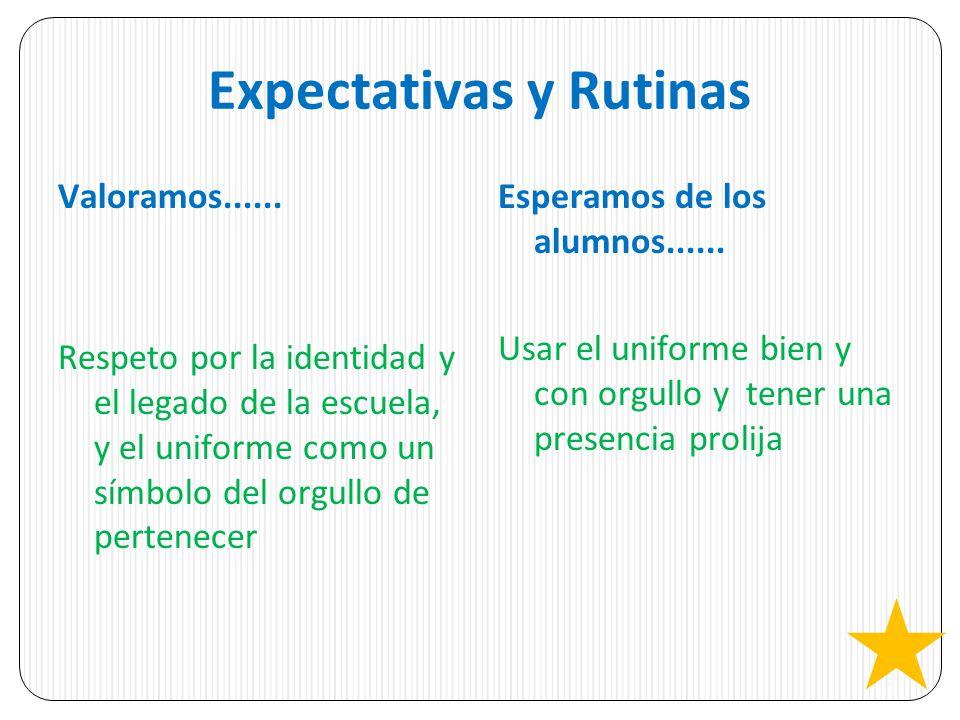 Expectativas y Rutinas Valoramos...... Respeto por la identidad y el legado de la escuela, y el uniforme como un símbolo del orgullo de pertenecer Esp