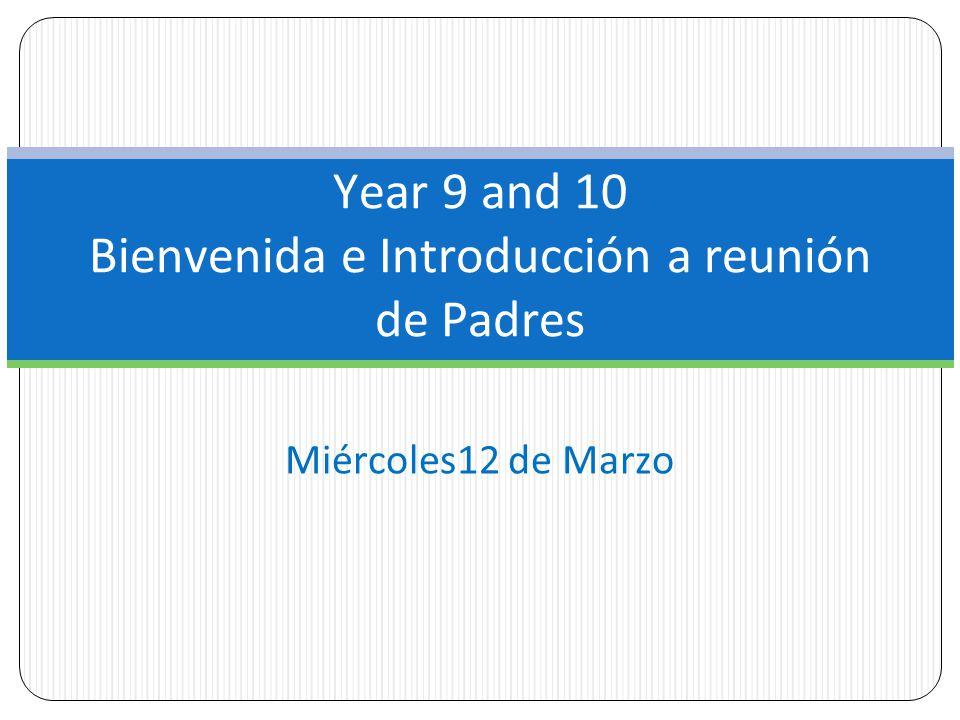 Miércoles12 de Marzo Year 9 and 10 Bienvenida e Introducción a reunión de Padres