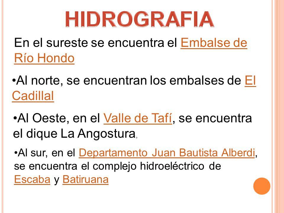 En el sureste se encuentra el Embalse de Río HondoEmbalse de Río Hondo Al norte, se encuentran los embalses de El CadillalEl Cadillal Al Oeste, en el Valle de Tafí, se encuentra el dique La Angostura,Valle de Tafí Al sur, en el Departamento Juan Bautista Alberdi, se encuentra el complejo hidroeléctrico de Escaba y BatiruanaDepartamento Juan Bautista Alberdi EscabaBatiruana