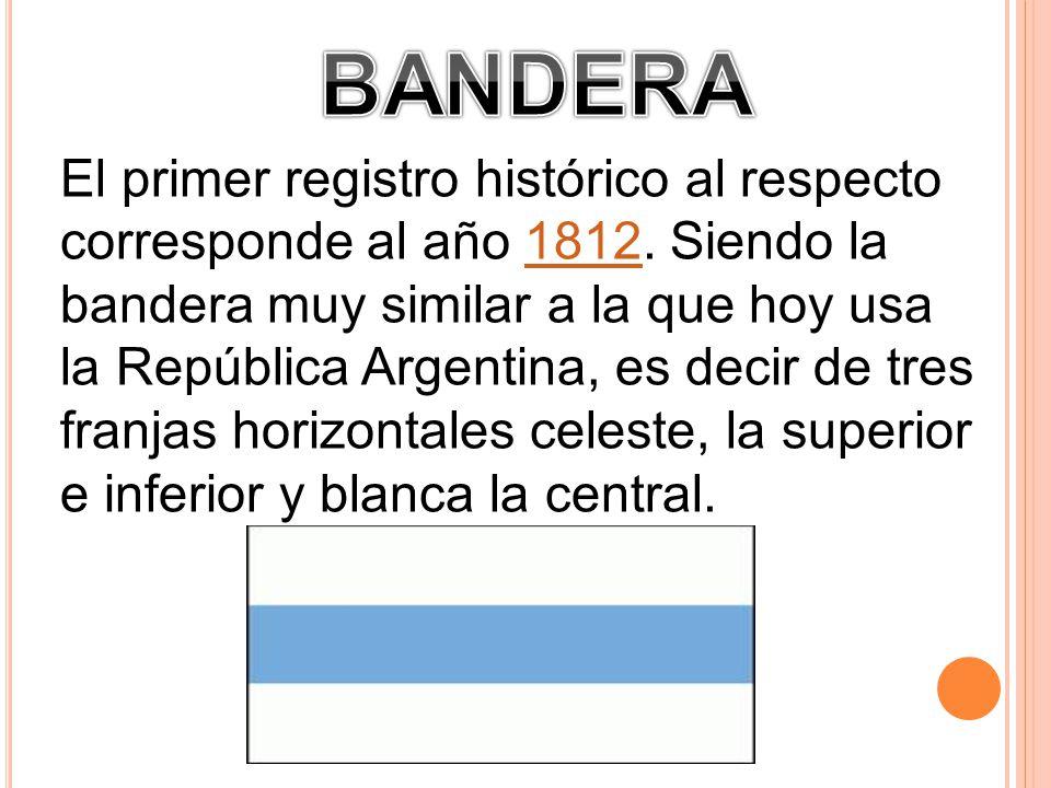 El primer registro histórico al respecto corresponde al año 1812. Siendo la bandera muy similar a la que hoy usa la República Argentina, es decir de t
