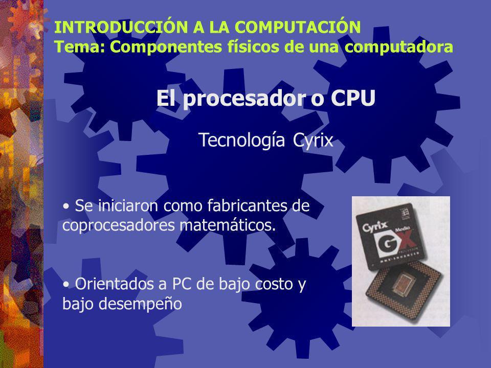 Similar a INTEL. Modelos:5x86 K5 K6 K7 o Athlon INTRODUCCIÓN A LA COMPUTACIÓN Tema: Componentes físicos de una computadora El procesador o CPU Tecnolo