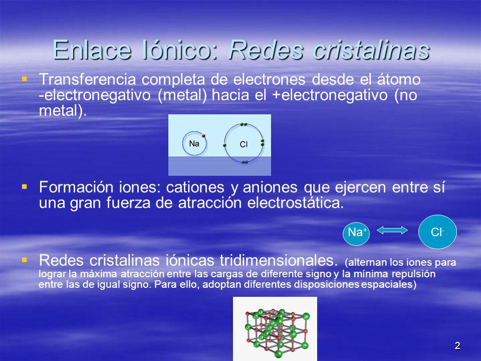 2 Enlace Iónico: Redes cristalinas Transferencia completa de electrones desde el átomo -electronegativo (metal) hacia el +electronegativo (no metal).