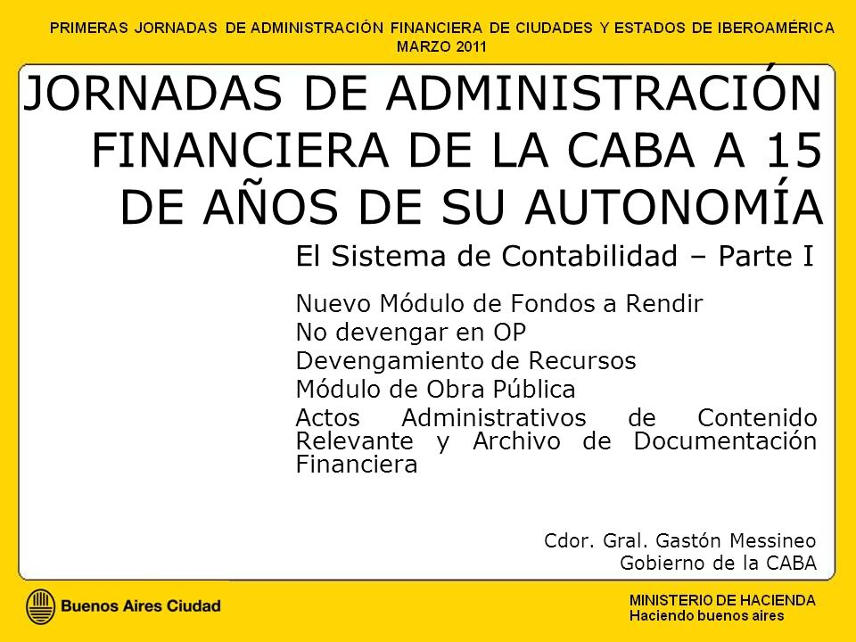 Contaduría General - CABA Archivo de Documentación Financiera Para ellos se habilitarán campos en la OP para registrar el actuado por el cual tramita la gestión y el Acto Administrativo que aprueba el gasto.