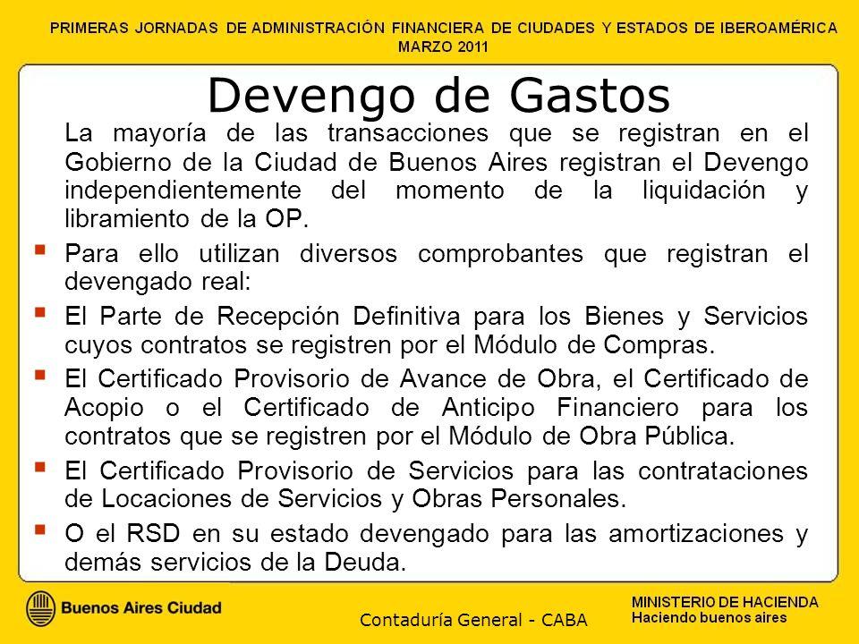Contaduría General - CABA Devengo de Gastos La mayoría de las transacciones que se registran en el Gobierno de la Ciudad de Buenos Aires registran el Devengo independientemente del momento de la liquidación y libramiento de la OP.