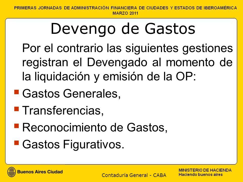 Contaduría General - CABA Devengo de Gastos Por el contrario las siguientes gestiones registran el Devengado al momento de la liquidación y emisión de