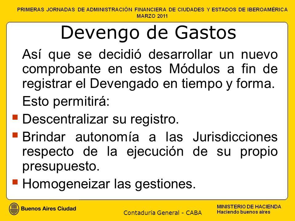 Contaduría General - CABA Devengo de Gastos Así que se decidió desarrollar un nuevo comprobante en estos Módulos a fin de registrar el Devengado en tiempo y forma.
