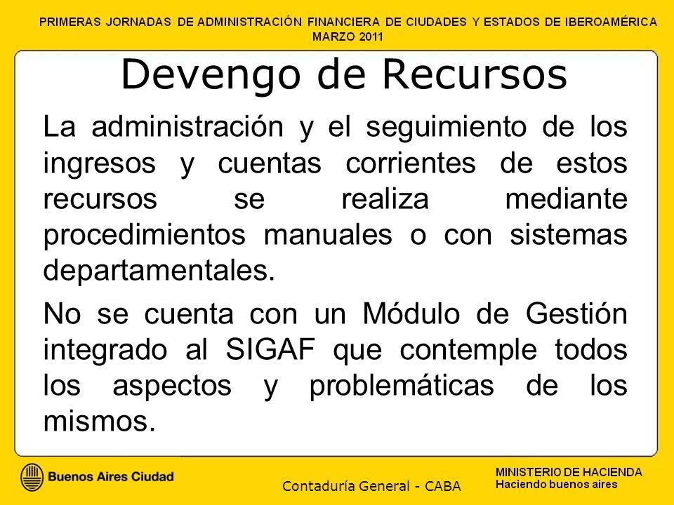 Contaduría General - CABA Devengo de Recursos La administración y el seguimiento de los ingresos y cuentas corrientes de estos recursos se realiza mediante procedimientos manuales o con sistemas departamentales.