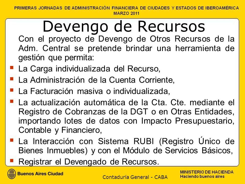 Contaduría General - CABA Devengo de Recursos Con el proyecto de Devengo de Otros Recursos de la Adm. Central se pretende brindar una herramienta de g