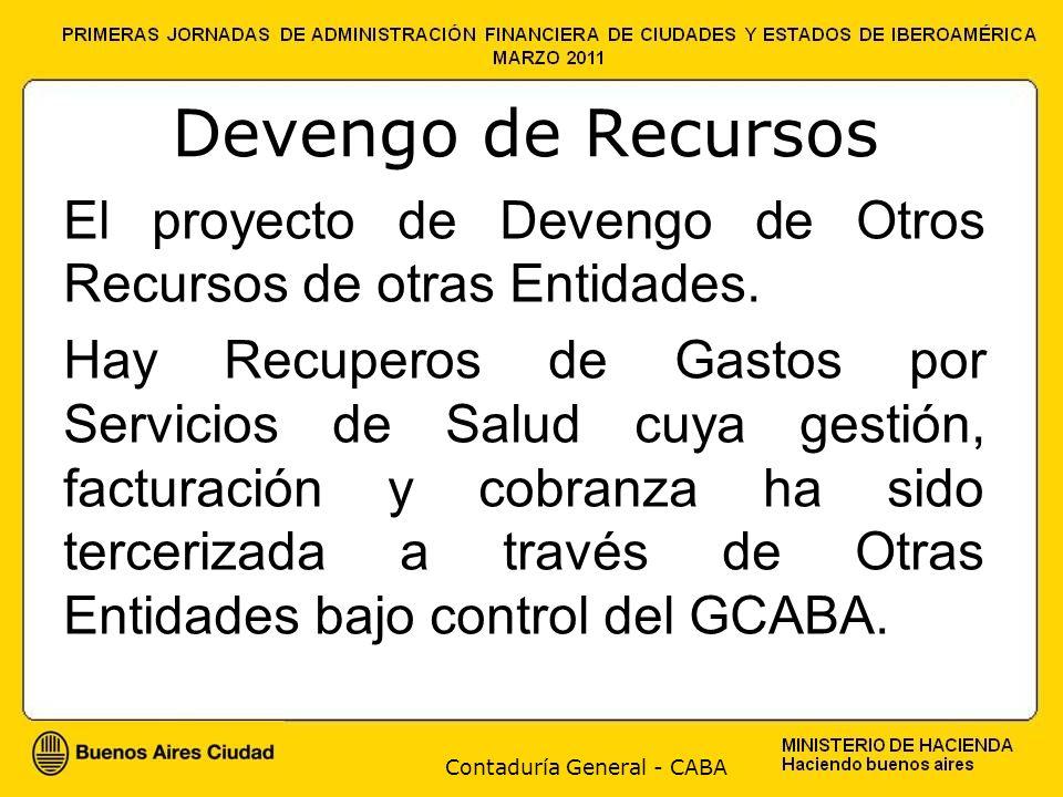 Contaduría General - CABA Devengo de Recursos El proyecto de Devengo de Otros Recursos de otras Entidades. Hay Recuperos de Gastos por Servicios de Sa