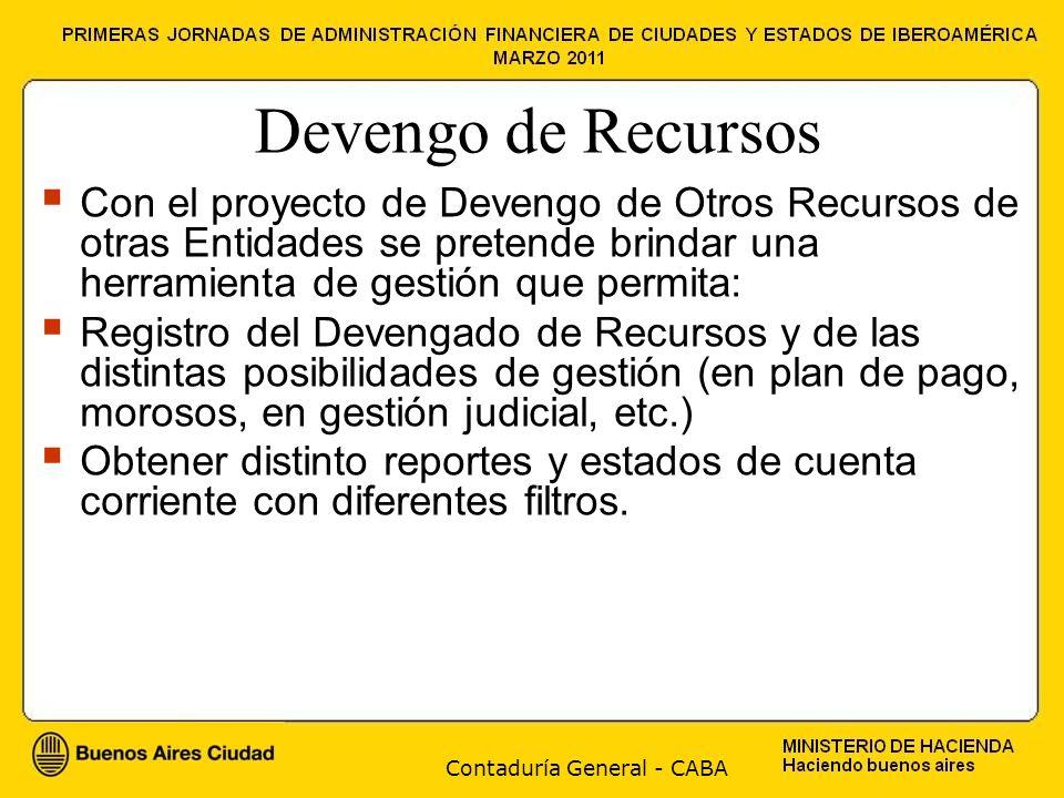 Contaduría General - CABA Devengo de Recursos Con el proyecto de Devengo de Otros Recursos de otras Entidades se pretende brindar una herramienta de g