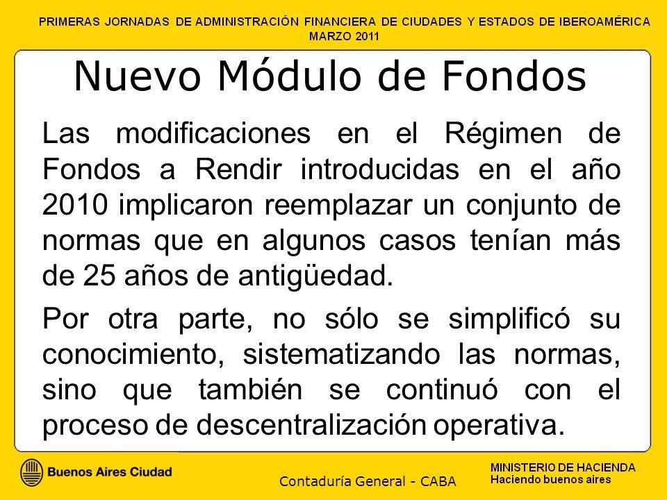 Contaduría General - CABA Nuevo Módulo de Fondos Las modificaciones en el Régimen de Fondos a Rendir introducidas en el año 2010 implicaron reemplazar