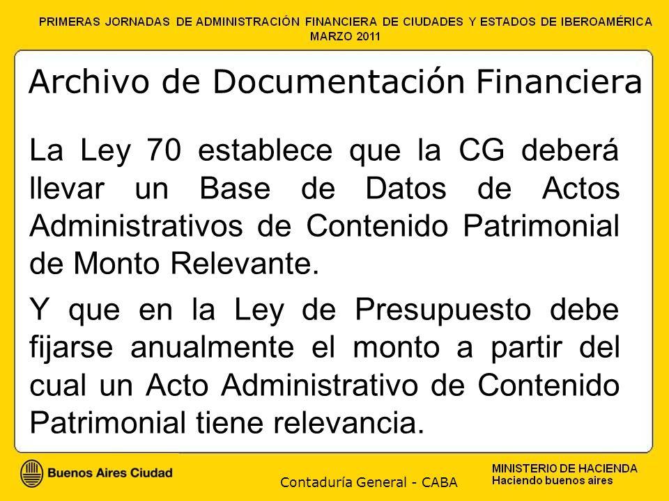 Contaduría General - CABA Archivo de Documentación Financiera La Ley 70 establece que la CG deberá llevar un Base de Datos de Actos Administrativos de Contenido Patrimonial de Monto Relevante.