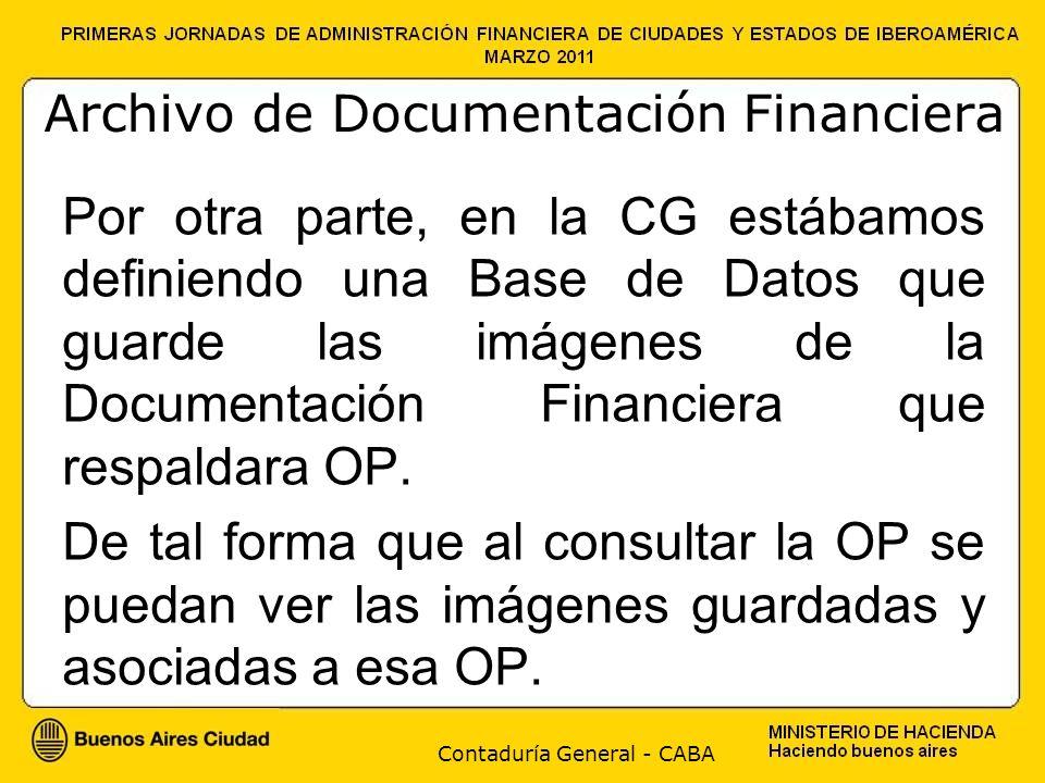 Contaduría General - CABA Archivo de Documentación Financiera Por otra parte, en la CG estábamos definiendo una Base de Datos que guarde las imágenes de la Documentación Financiera que respaldara OP.