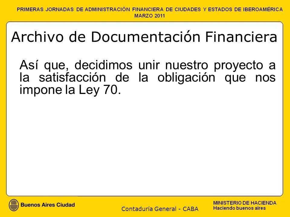Contaduría General - CABA Archivo de Documentación Financiera Así que, decidimos unir nuestro proyecto a la satisfacción de la obligación que nos impo