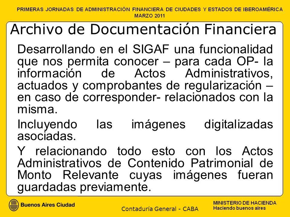Contaduría General - CABA Archivo de Documentación Financiera Desarrollando en el SIGAF una funcionalidad que nos permita conocer – para cada OP- la información de Actos Administrativos, actuados y comprobantes de regularización – en caso de corresponder- relacionados con la misma.