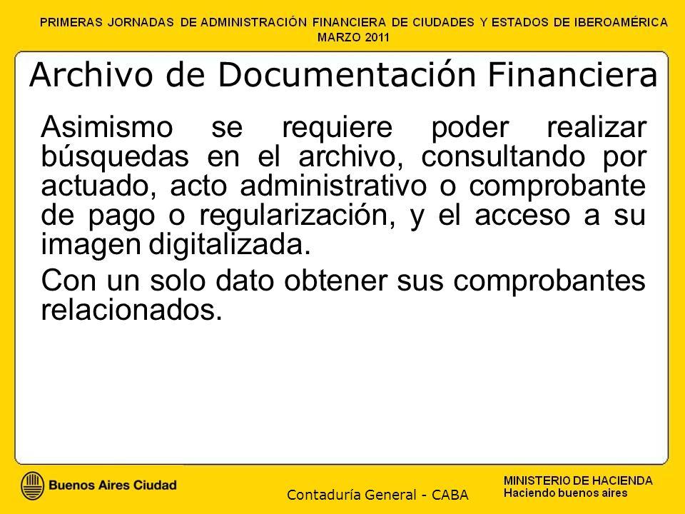 Contaduría General - CABA Archivo de Documentación Financiera Asimismo se requiere poder realizar búsquedas en el archivo, consultando por actuado, acto administrativo o comprobante de pago o regularización, y el acceso a su imagen digitalizada.